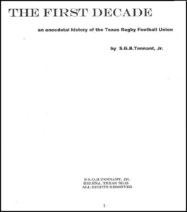 The First Decade - An Anecdotal History of the Texas Rugby Union by S.G.B. Tennant Jr.